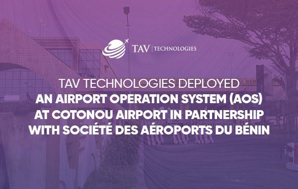 Digital Transformation Project of TAV Technologies For  Cotonou Airport